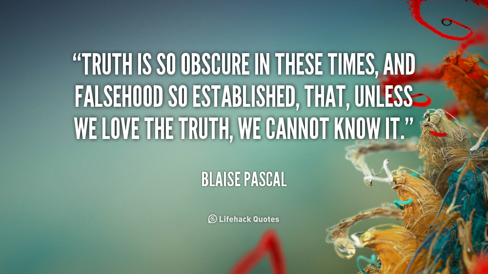 quote-blaise-pascal-truth-is-so-obscure-in-these-times-45114